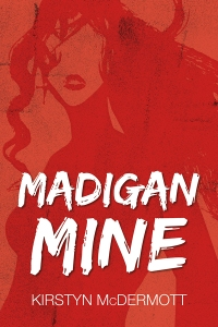 Madigan Mine by Kirstyn McDermott