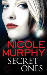 The Secret Ones by Nicole Murphy