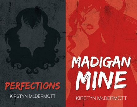 Perfections and Madigan Mine by Kirstyn McDermott